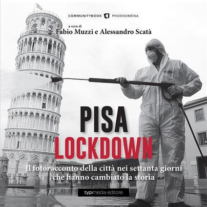 Pisa Lockdown. Il fotoracconto della città nei settanta giorni che hanno cambiato la storia. Ediz. illustrata - copertina