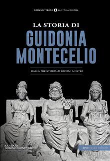 La storia di Guidonia Montecelio. Dalla preistoria ai giorni nostri - copertina