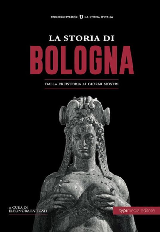 La storia di Bologna. Dalla preistoria ai giorni nostri - copertina