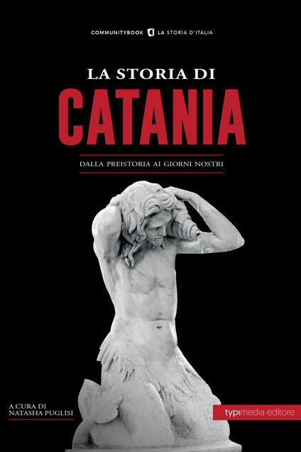 La storia di Catania. Dalla preistoria ai giorni nostri - copertina