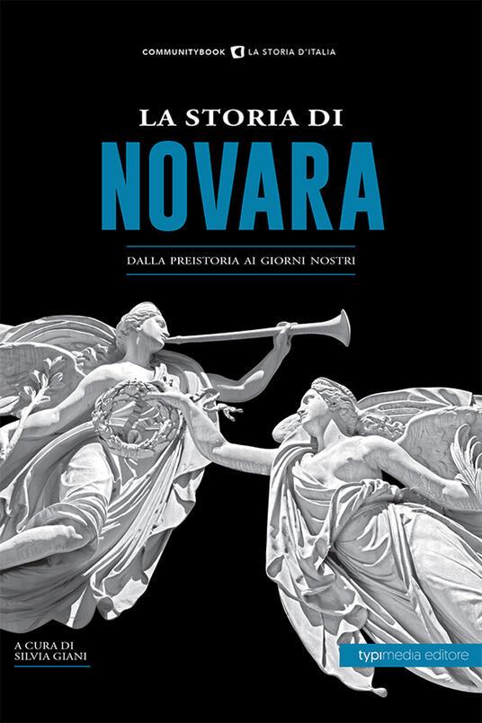 La storia di Novara. Dalla preistoria ai giorni nostri - copertina