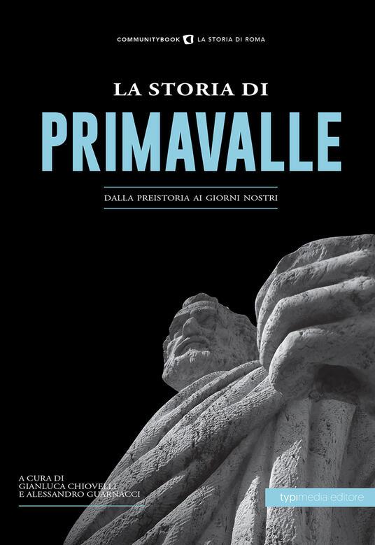 La storia di Primavalle. Dalla preistoria ai giorni nostri - copertina