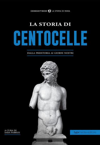 La storia di Centocelle. Dalla preistoria ai giorni nostri - copertina