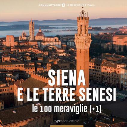 Siena e le Terre senesi, le 100 Meraviglie (+1) - Fabio Muzzi - copertina