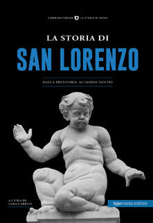La storia di San Lorenzo. Dalla preistoria ai giorni nostri - copertina