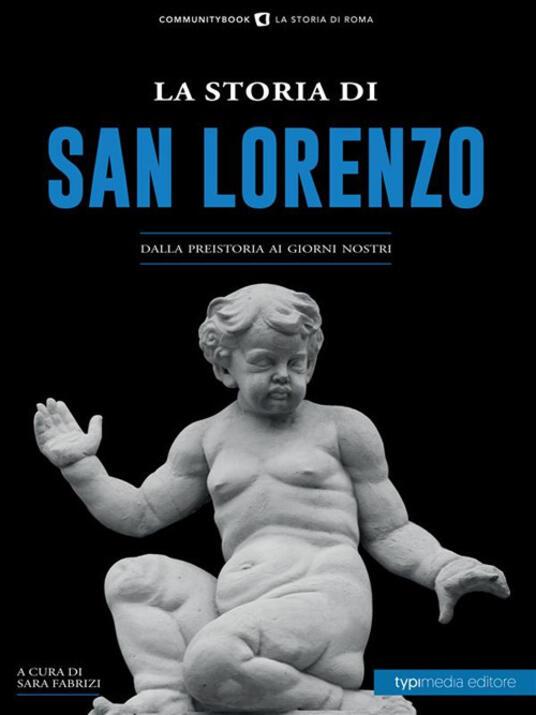 La storia di San Lorenzo. Dalla preistoria ai giorni nostri - Sara Fabrizi - ebook