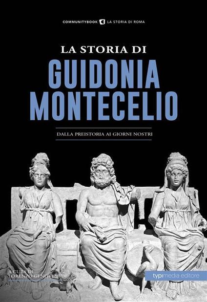 La storia di Guidonia Montecelio. Dalla preistoria ai giorni nostri - Lorenzo Genovese - ebook
