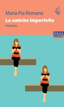 Le amiche imperfette - Maria Pia Romano - copertina