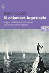 Si chiamava Jugoslavia. Viaggi nei Balcani occidentali dall'Istria alla Macedonia