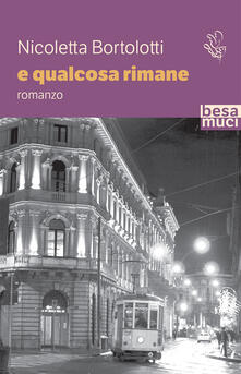 E qualcosa rimane - Nicoletta Bortolotti - copertina