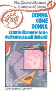 Libro Donna come donna. Storie di amori e lotte dei transessuali italiani Giuseppe Bonanno , Adolfo Astuni