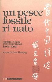 Un pesce fossile rinato. Antologia della poesia cinese contemporanea