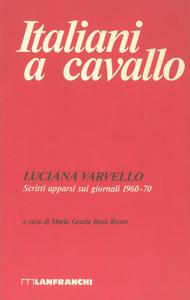 Libro Italiani a cavallo. Scritti apparsi sui giornali 1960-70 Luciana Varvello