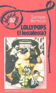 Foto Cover di Lollypops. I leccalecca, Libro di Luciana Varvello, edito da Lanfranchi