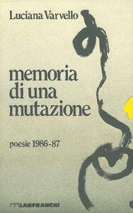 Foto Cover di Memoria di una mutazione, Libro di Luciana Varvello, edito da Lanfranchi