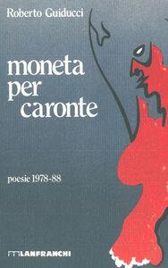 Foto Cover di Moneta per Caronte, Libro di Roberto Guiducci, edito da Lanfranchi