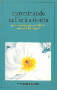 Foto Cover di Camminando nell'erica fiorita. Poesia contemporanea scandinava, Libro di  edito da Lanfranchi