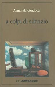 Libro A colpi di silenzio Armanda Guiducci