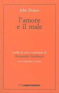 Foto Cover di L' amore e il male. Testo inglese a fronte, Libro di John Donne, edito da Lanfranchi