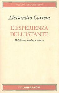 Libro L' esperienza dell'istante. Metafisica, tempo, scrittura Alessandro Carrera