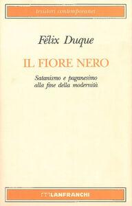 Foto Cover di Il fiore nero. Satanismo e paganesimo alla fine della modernità, Libro di Félix Duque, edito da Lanfranchi