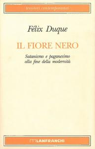 Libro Il fiore nero. Satanismo e paganesimo alla fine della modernità Félix Duque