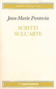 Foto Cover di Scritti sull'arte, Libro di Jean-Marie Pontevia, edito da Lanfranchi