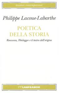 Libro Poetica della storia. Rousseau, Heidegger e il teatro dell'origine Philippe Lacoue-Labarthe