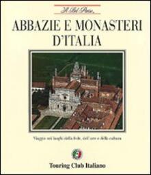 Abbazie e monasteri dItalia. Viaggio nei luoghi della fede, dellarte e della cultura.pdf