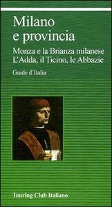 Libro Milano e provincia. Monza e la Brianza milanese. L'Adda, il Ticino, le abbazie