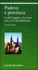 Padova e provincia. I colli Euganei e le terme Este e le città fortificate