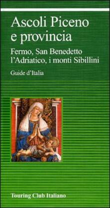 Ascoli Piceno e provincia. Fermo, San Benedetto, lAdriatico, i monti Sibillini.pdf