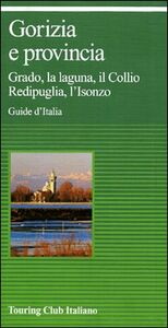 Libro Gorizia e provincia. Grado, la laguna, il Collio Redipuglia, l'Isonzo