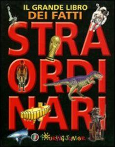 Foto Cover di Il grande libro dei fatti straordinari, Libro di  edito da Touring Junior