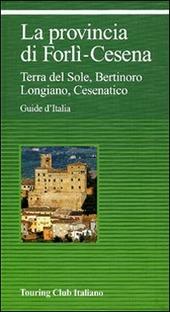 La provincia di Forlì-Cesena. Terra del sole, Bertinoro, Longiano, Cesenatico