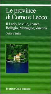 Le province di Como e Lecco. Il Lario, le ville, i parchi. Bellagio, Menaggio, Varenna