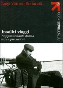 Libro Insoliti viaggi. L'appassionante diario di un precursore Luigi V. Bertarelli