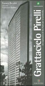 Libro Grattacielo Pirelli. Un capolavoro di Giò Ponti per la Lombardia Franco Brevini , Francesco Radino