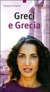 Foto Cover di Greci e Grecia, Libro di Françoise Arvanitis, edito da Touring Il Viaggiatore