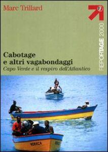Libro Cabotage e altri vagabondaggi. Capo Verde e il respiro dell'Atlantico Marc Trillard
