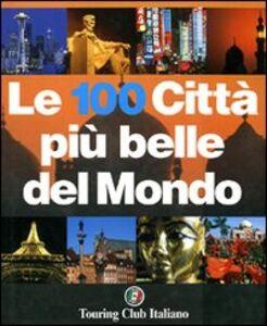 Libro Le cento città più belle del mondo