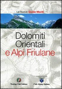 Dolomiti Orientali e Alpi Friulane. Ediz. illustrata