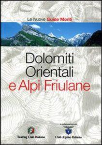 Libro Dolomiti Orientali e Alpi Friulane. Ediz. illustrata