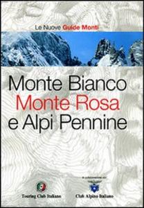 Libro Monte Bianco, Monte Rosa e Alpi Pennine. Ediz. illustrata