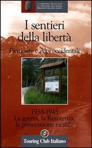 Luoghi della memoria in Piemonte 1938-1945. Percorsi e avvenimenti nelle Alpi Occidentali. Ediz. illustrata