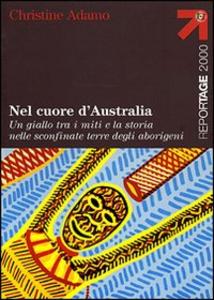 Libro Nel cuore d'Australia. Un giallo tra i miti e la storia nelle sconfinate terre degli aborigeni Christine Adamo