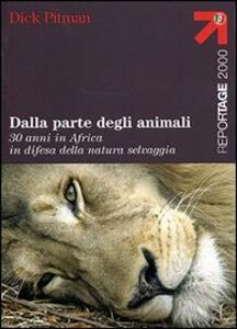 Dalla parte degli animali. 30 anni in Africa in difesa della natura selvaggia