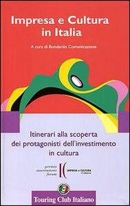 Foto Cover di Impresa e cultura in Italia. Itinerari alla scoperta dei protagonisti dell'investimento in cultura. Ediz. italiana e inglese, Libro di  edito da Touring