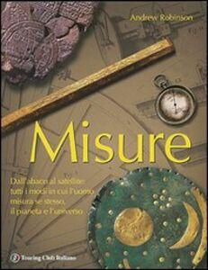 Libro La storia della misurazione. Dall'abaco al satellite Andrew Robinson