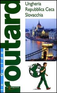 Ungheria. Repubblica Ceca. Slovacchia. Ediz. illustrata